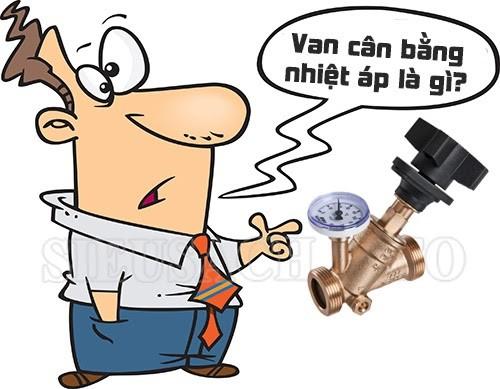 Van cân bằng nhiệt áp là gì? Nó được sử dụng như thế nào?