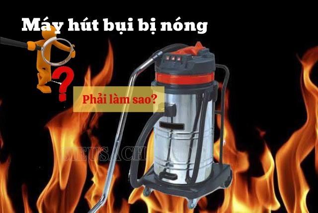 Máy hút bụi bị nóng có thế gây chập điện, cháy nổ