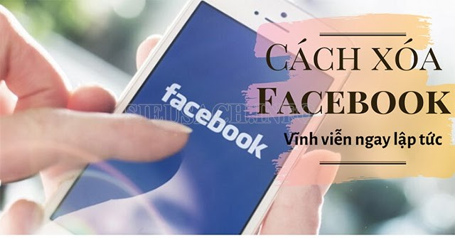 Xóa Facebook vĩnh viễn ngay lập tức thì làm như thế nào?