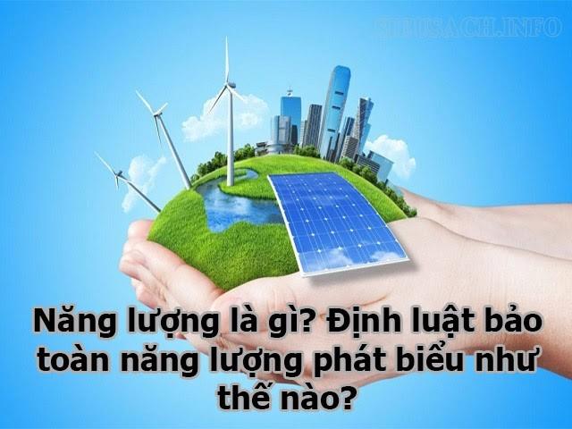 Tìm hiểu chung về năng lượng và các dạng của năng lượng